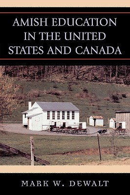 Amish Education in the United States And Canada. By Dewalt, Mark William